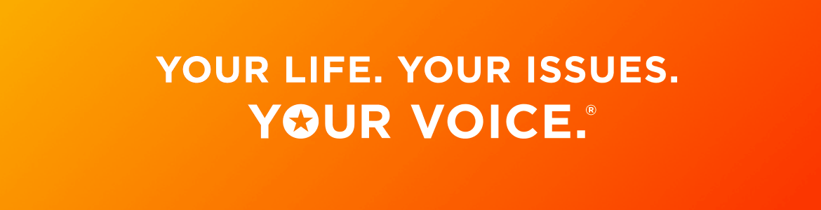 Your life. Your issues. Your voice.